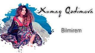 Xumar Qədimova - Bilmirəm