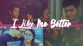 I Like Me Better • Shadowhunters Couples