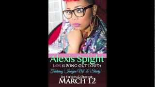 Alexis Spight - L.O.L. (Living Out Loud) Album Preview!