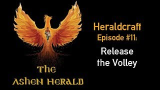 New Channel Video - Heraldcraft, Episode 11: Release the Volley