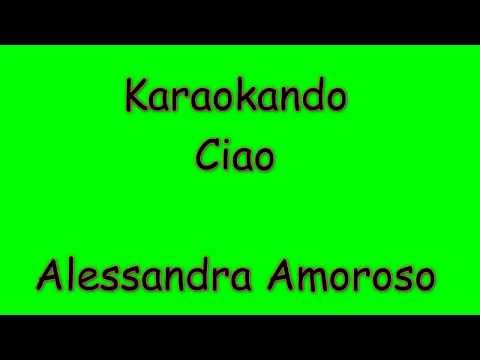 , title : 'Karaoke Italiano - Ciao - Alessandra Amoroso ( Testo )'