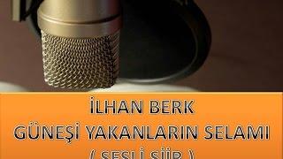 İLHAN BERK  -  GÜNEŞİ YAKANLARIN SELAMI ( SESLİ ŞİİR )