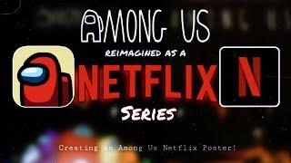 Reimagining Among Us as a Netflix Series! |Creating an Among Us Netflix Poster!