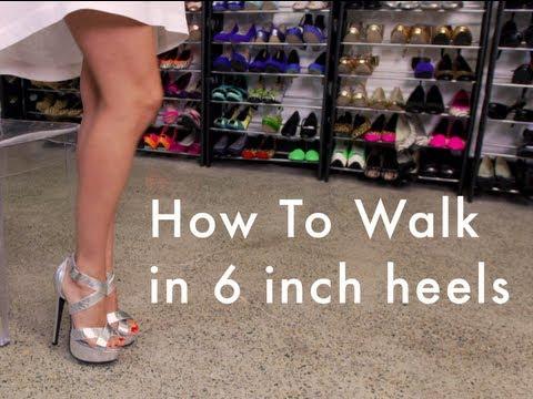 How to: Walk in 6 inch heels