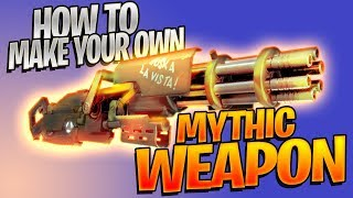 How To Make Your Own MYTHIC WEAPON In Fortnite!