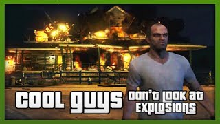 GTA 5: Cool Guys Don't Look At Explosions.