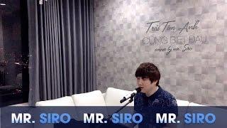 Trái Tim Anh Cũng Biết Đau - Mr Siro