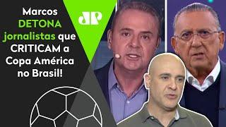 'Ué… E os torneios da Globo?' Marcos detona jornalistas que criticam a Copa América no Brasil