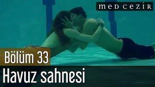 Medcezir 33.Bölüm - Serenay Sarıkaya - Çağatay Ulusoy havuz sahnesi