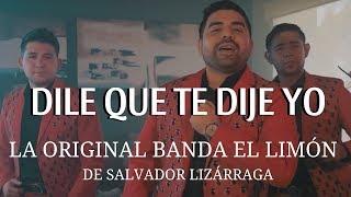 La Original Banda El Limón   Dile Que Te Dije Yo (Video Oficial)