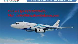 Get Affordable Air Ambulance in Varanasi and Dibrugarh by King