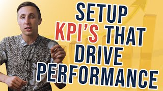 How To Setup KPI's (Key Performance Indicators) That Drive Performance For Everyone In Your Company