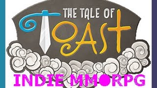 The Tale of Toast Indie PC MMORPG Highlights