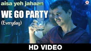 We Go Party Everyday  Abhilasha Sinha