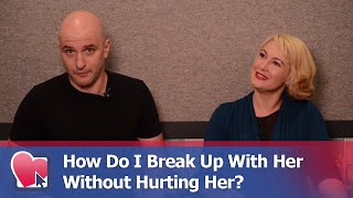How Do I Break Up With Her Without Hurting Her? - by Mike Fiore & Nora Blake