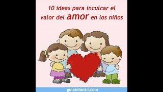 10 ideas para inculcar el valor del amor en los niños | 12 meses, 12 valores