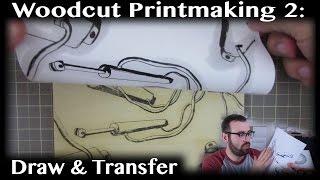 Woodcut Printmaking Basics: 2 - Draw And Transfer Your Image