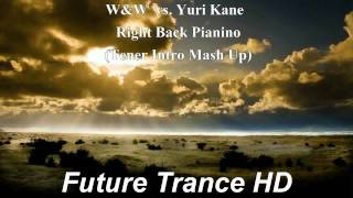 W&W  vs. Yuri Kane - Right Back Pianino (Tener Intro Mash Up)