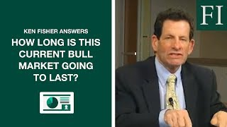 Ken Fisher Answers: How Long Is This Current Bull Market Going To Last? | Fisher Investments