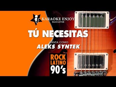 Tu necesitas Aleks Syntek