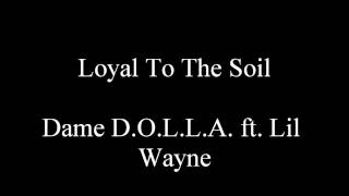 (NEW) Loyal To The Soil - Dame D.O.L.L.A.  ft  Lil Wayne