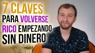 Video: 7 Claves Para Volverse Rico Empezando SIN Dinero