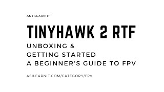 [AILI] Tinyhawk 2 RTF - Unboxing and Getting Started - A Beginner's Guide to FPV