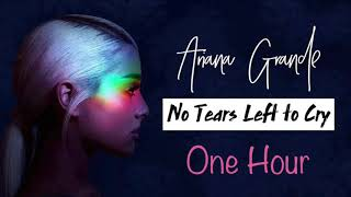 Ariana Grande   No Tears Left To Cry (1 One Hour) No Pause