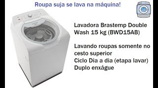 Lavadora Brastemp Double Wash 15kg (BWD15AB) - Usando somente o cesto superior