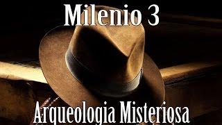 Milenio 3   Arqueologia Misteriosa