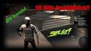 APB Reloaded 50 kills Death match!!!!