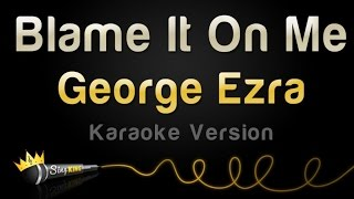 George Ezra - Blame It On Me (Karaoke Version)