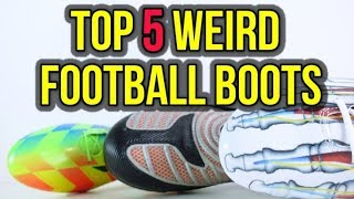 TOP 5 WEIRD FOOTBALL BOOTS THAT ARE ACTUALLY AMAZING!