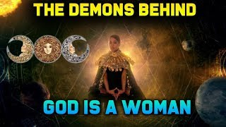Ariana Grande - God is a woman | DEMONIC PROPAGANDA - Feminism, Gnosticism & More