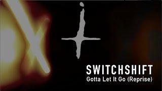 Switchshift - Gotta Let It Go (Reprise)