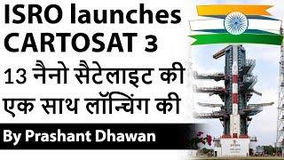 ISRO  ने CARTOSAT 3 and 13 नैनो सैटेलाइट की एक साथ लॉन्चिंग की Current Affairs 2019