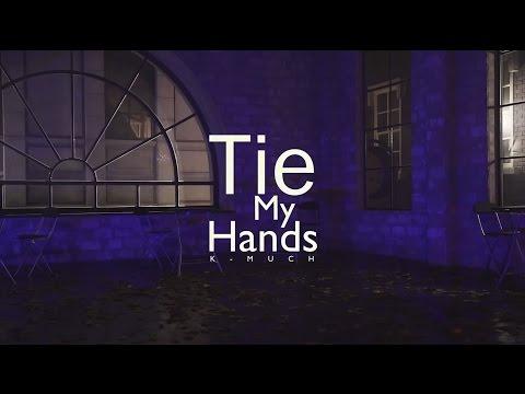 K-MUCH - Tie My Hands