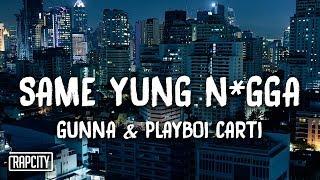 Gunna - Same Yung N*gga ft. Playboi Carti (Lyrics)