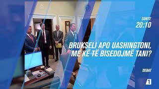 Promo - Debat - Brukseli apo Uashingtoni, me kë të bisedojmë tani?
