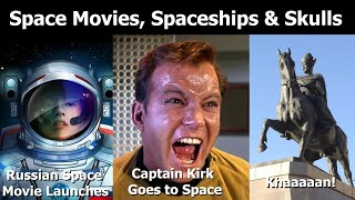 Russia's Space Movie Launches, Captain Kirk Going To Space For Real & Trading Khan's Skull