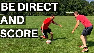 How To Score More Goals In Soccer - Being Direct