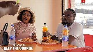 KEEP THE CHANGE - SIRBALO AND BAE ( EPISODE 2 )