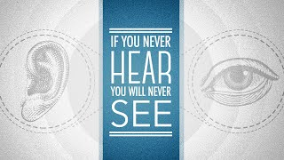 If You Never Hear, You Will Never See