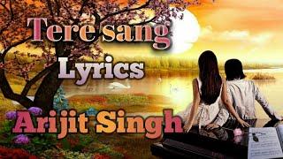 Lyrics Tere Sang Arijit Singh Satellite Shankar Sooraj Megha