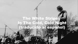 The White Stripes - In The Cold, Cold Night (traducida al español)