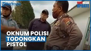 Video Detik-detik Oknum Polisi di Deli Serdang Todong Pistol ke Massa Buruh, Kini Minta Maaf