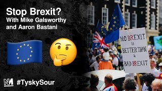 Stop Brexit? with Mike Galsworthy and Aaron Bastani