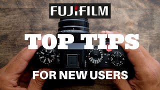 Top Tips for NEW Fujifilm Users!