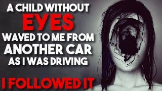 """A child without eyes waved to me from another car as I was driving"" Creepypasta"