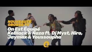 Promo 02   KeBlack & Naza Ft  Dj Myst, Hiro, Jaymax & Youssoupha   On Est Équipé